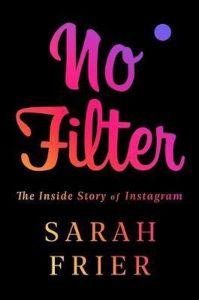 No Filter - The Inside Story of Instagram - Sarah Frier