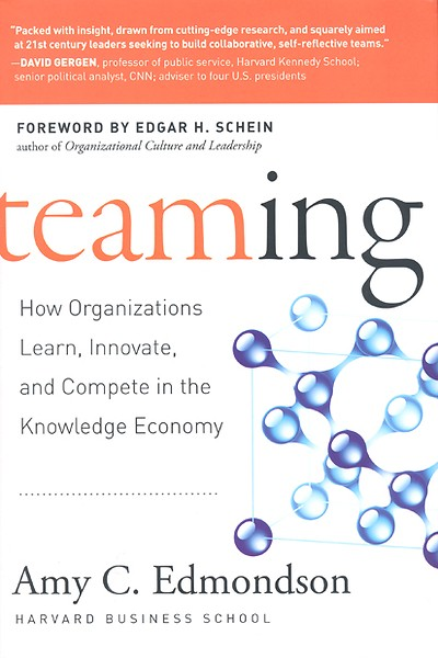 Teaming - Amy Edmondson - How Organizations Learn, Innovate, and Compete in the Knowledge Economy
