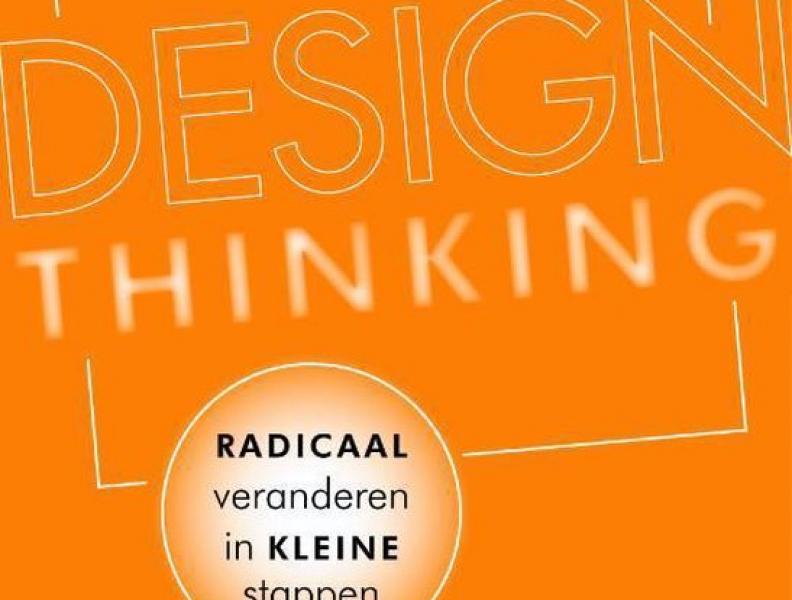 Design thinking: radicaal veranderen in kleine stappen (boekbespreking)