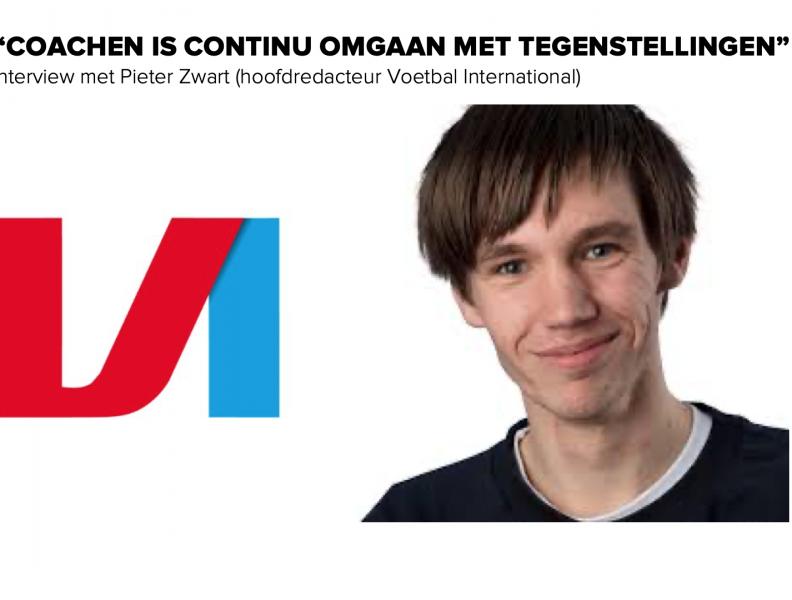 """""""Coachen is continu omgaan met tegenstellingen""""    Interview met Pieter Zwart (hoofdredacteur Voetbal International)"""