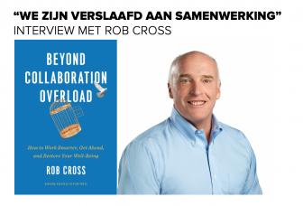"""""""We zijn verslaafd aan samenwerking""""   Interview met Rob Cross"""